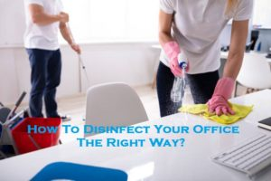 How To Disinfect Your Office The Right Way?