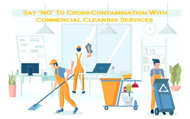 Say 'NO' To Cross-Contamination With Commercial Cleaning Services
