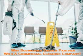 Why Businesses Should Partner With A Commercial Cleaning Company?