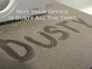 Why Your Office Is Dusty All The Time?