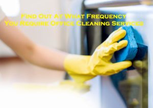 Find Out At What Frequency You Require Office Cleaning Services