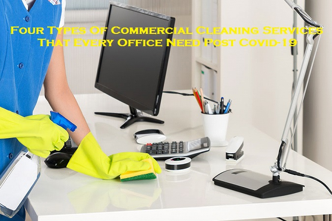 Four Types Of Commercial Cleaning Services That Every Office Need Post Covid-19