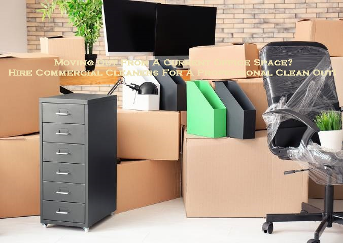 Moving Out From A Current Office Space? Hire Commercial Cleaners For A Professional Clean Out!